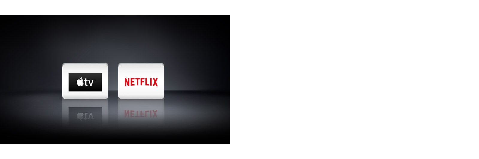 Two app logos shown from left to right: Apple TV and Netflix.