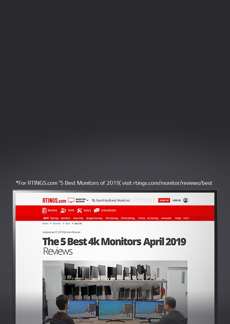 *For RTINGS.com '5 Best Monitors of 2019', visit rtings.com/monitor/reviews/best