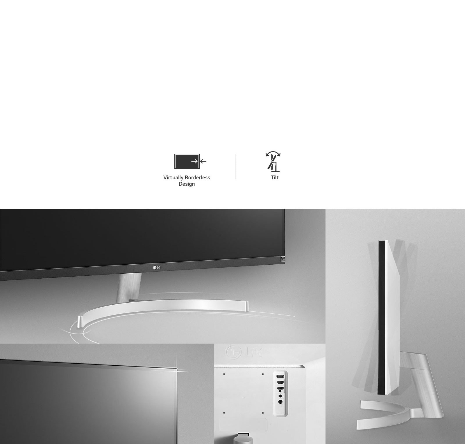 Ergonomic Design with Virtually Borderless Design and Tilt.