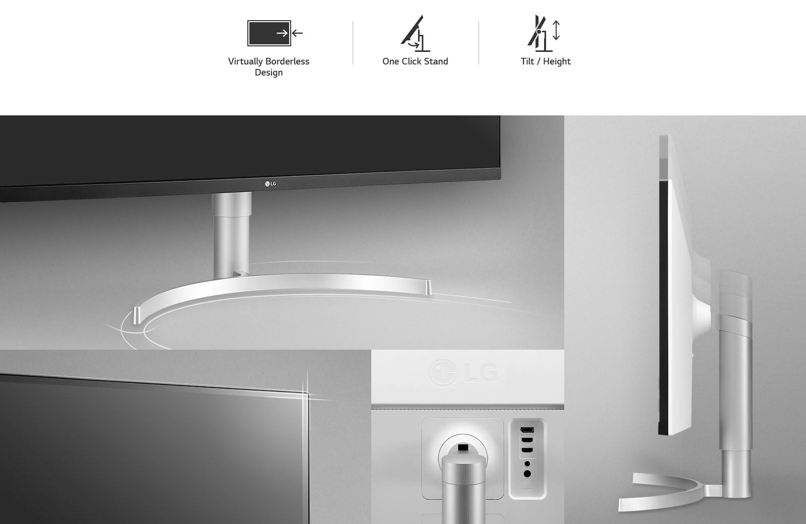 Ergonomic Design : Virtually Borderless Design / One Click Stand / Tilt / Height