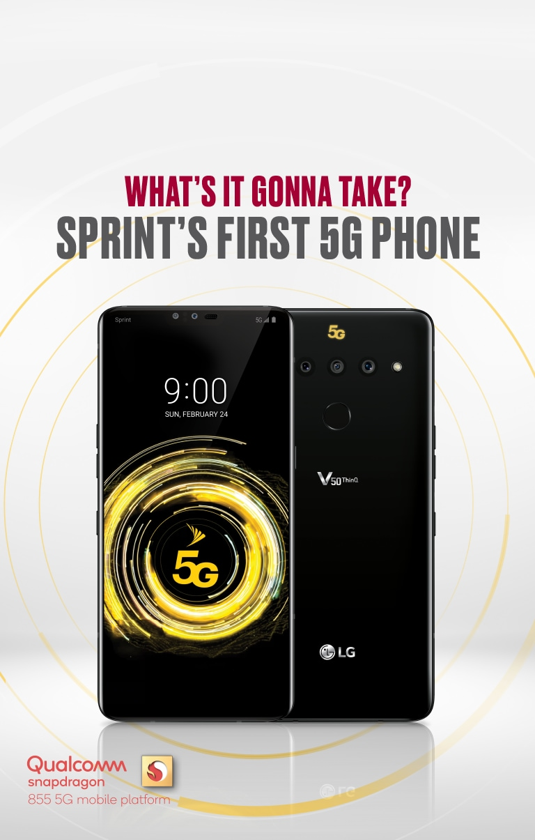 What's IT GONNA TAKE? SPRINT'S FIRST 5G PHONE. Qualcomm snapdragon 855 5G moblie platform.