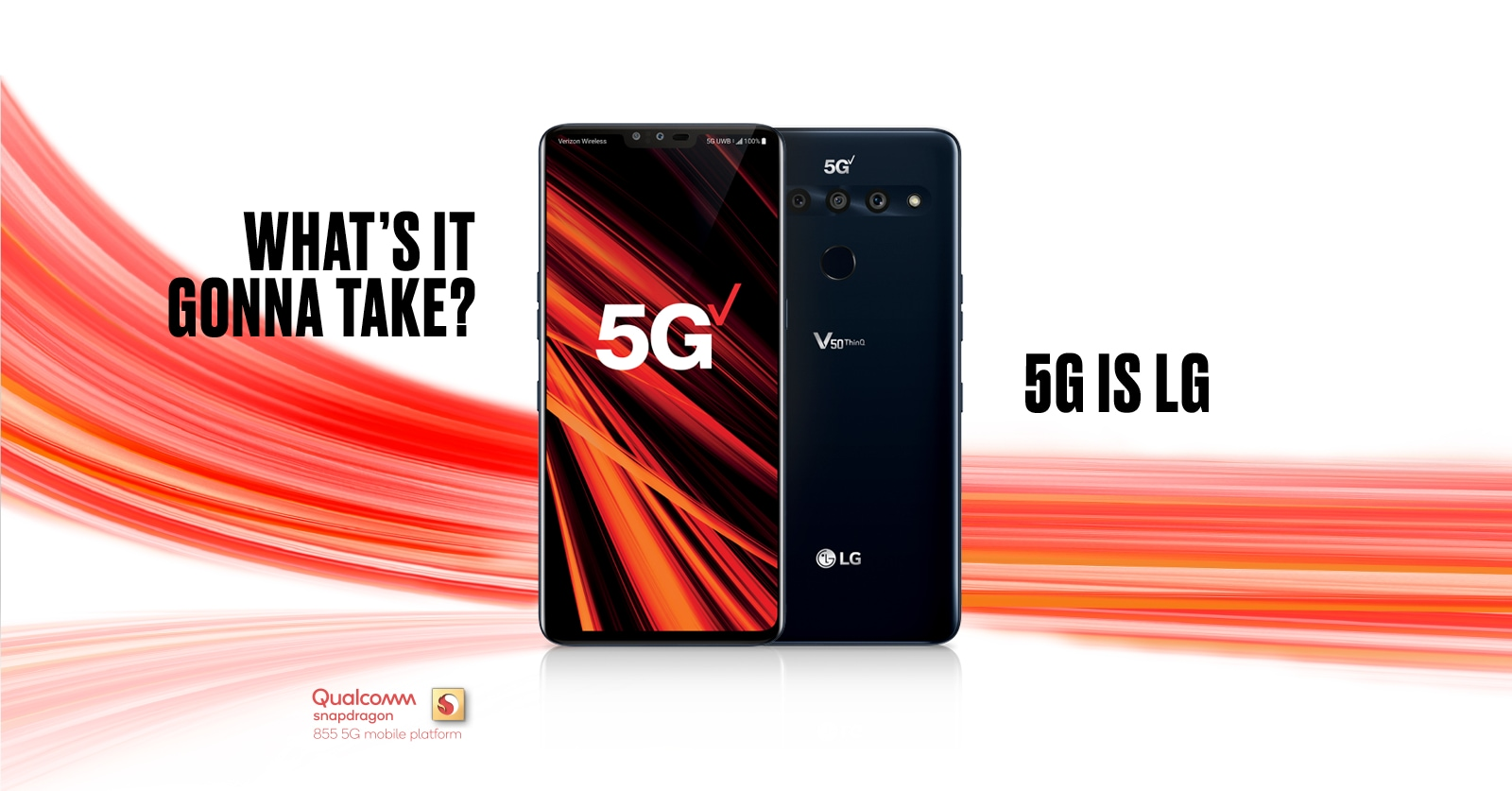 WHAT'S IT GONNA TAKE? 5G IS LG. Qualcomm snapdragron 855 5G mobile platform