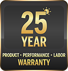25 Year Product, Performance, Labor Warranty
